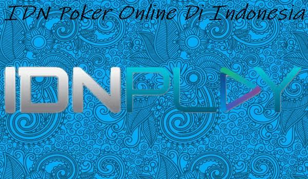 IDN Poker Online Di Indonesia Hal Yang Harus Anda Ketahui